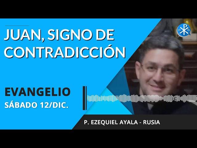 Evangelio de hoy sábado 12 de diciembre de 2020   Juan, signo de contradicción