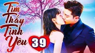 Tìm Thấy Tình Yêu - Tập 39   Phim Bộ Trung Quốc Lồng Tiếng Mới Nhất 2019 - Phim Tình Cảm Hay Nhất