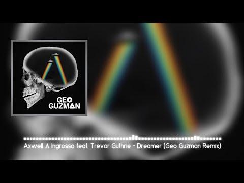 Axwell Λ Ingrosso feat Trevor Guthrie  Dreamer Geo Guzman Remix