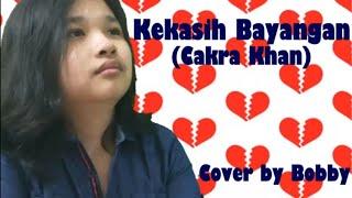 Kekasih Bayangan (Cakra Khan)    Cover by Bobby
