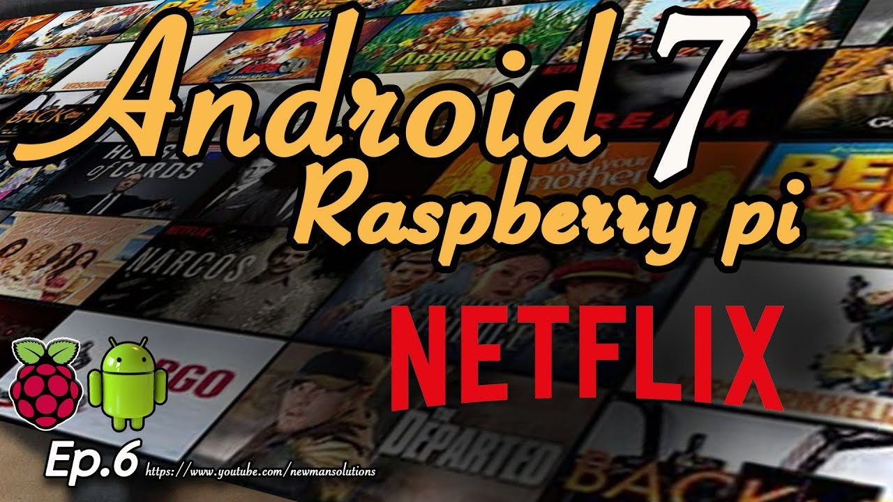 New Android 7 1 2 on Raspberry pi 3 - (EP6) Install Netflix