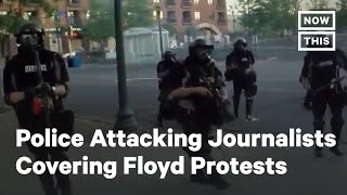 Police Are Attacking Journalists Covering George Floyd Protests | NowThis