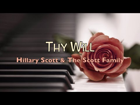 Thy Will  Hillary Scott & The Scott Family  with Lyrics