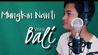 [4.31 MB] Mungkin Nanti - Ariel (Versi Bali)