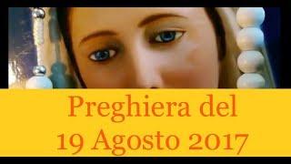 Preghiera del giorno 19 Agosto 2017   La luce di Maria Lodiamo il S...