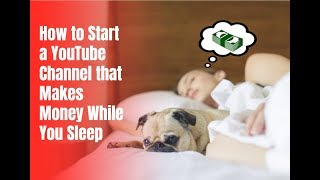 How to Start a YouTube Channel that Makes Money While You Sleep