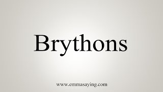 How To Say Brythons