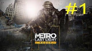 Metro: Last Light Redux - Playthrough Walkthrough Part 1(1st Hour | No Commentary) [PC] [1080p]