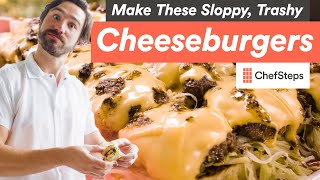 These Sloppy, Trashy Cheeseburgers are the Best Youll Ever Make
