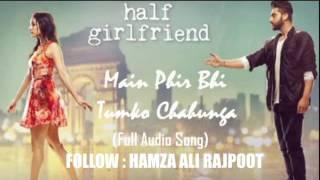 Mein phr bhi tum ko chahun ga full song with lyrics.. Arjit sing new song half girl friend