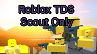 Roblox tds scout only