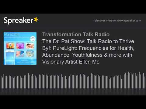 The Dr. Pat Show: Talk Radio to Thrive By!: PureLight: Frequencies for Health, Abundance, Youthfulne