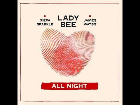Lady Bee ft. Giëfa Sparkle, James Watss - All Night