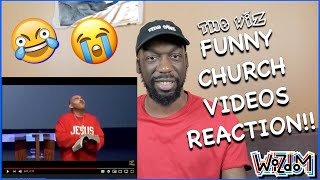 The Wiz FUNNY CHURCH VIDEOS Reaction!!