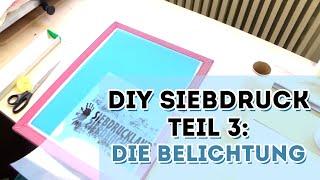 DIY Siebdruck - Die Belichtung - Teil 3