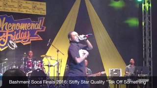 "Bashment Soca Finals 2016 - STIFFY STAR QUALITY ""Tek Off Something"""