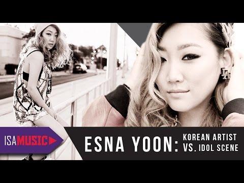 Esna Yoon: Korean Artist Vs Idol Scene - ISA MUSIC