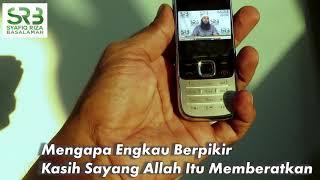 Mengapa Engkau Berpikir Kasih Sayang Allah Itu Memberatkan - Ustadz Dr Syafiq Riza Basalamah MA
