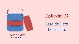 Baze de Date | S1E22 | Baze de Date Distribuite
