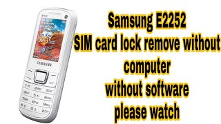 Sam E2252 Sim card lock remove without computer full solution without software box full videos