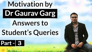 Motivation for Studies by Dr Gaurav Garg Part 3 - Answers to Students' Questions