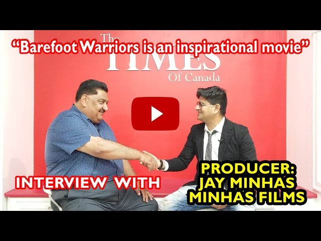 Interview - Jatinder Jay Minhas, Producer of Barefoot Warriors
