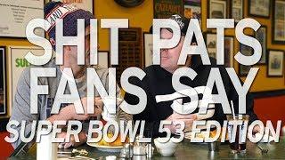 Shit Pats Fans Say: Super Bowl 53 Edition
