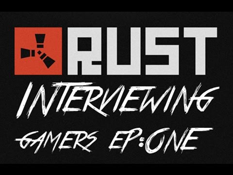 INTERVIEWING GAMERS: Episode 1 - RUST players