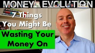 7 Things You Might Be Wasting Your Money On