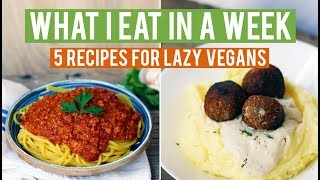What I Eat In A Week | VEGAN | 5 Vegan Recipes for Lazy Vegans!