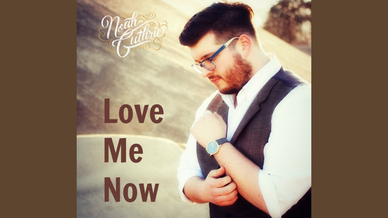 Love Me Now By John Legend - Noah Guthrie Cover - YouTube