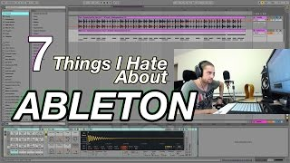 7 Things I Hate About Ableton
