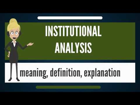 What is INSTITUTIONAL ANALYSIS? What does INSTITUTIONAL ANALYSIS mean?