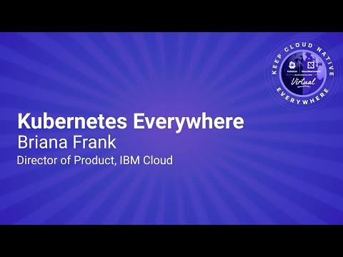 Sponsored Keynote: Kubernetes Everywhere – Briana Frank, Director of Product, IBM Cloud