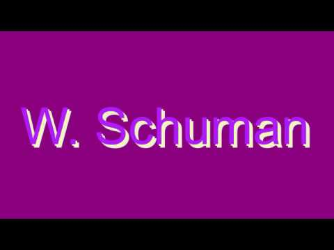 How to Pronounce W. Schuman