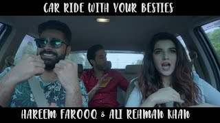 CAR RIDE WITH YOUR BESTIES BE LIKE Feat. Hareem Farooq & Ali Rehman Khan| The Great Mohammad ali