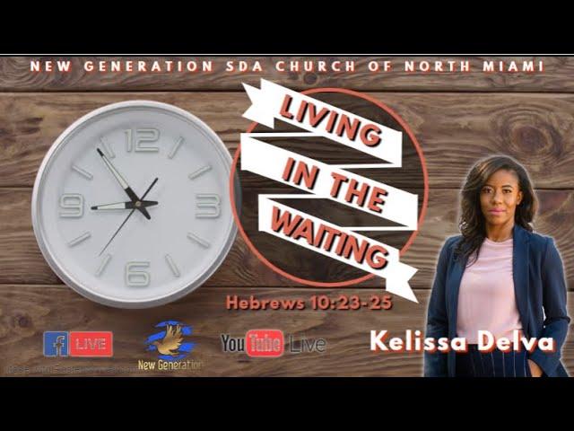 May 8, 2021   Sermon: Living in the Waiting   Kelissa Delva   Hebrews10:23-25  