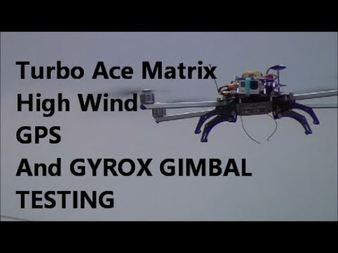TURBO ACE MATRIX- High wind GPS and Gyrox gimbal testing