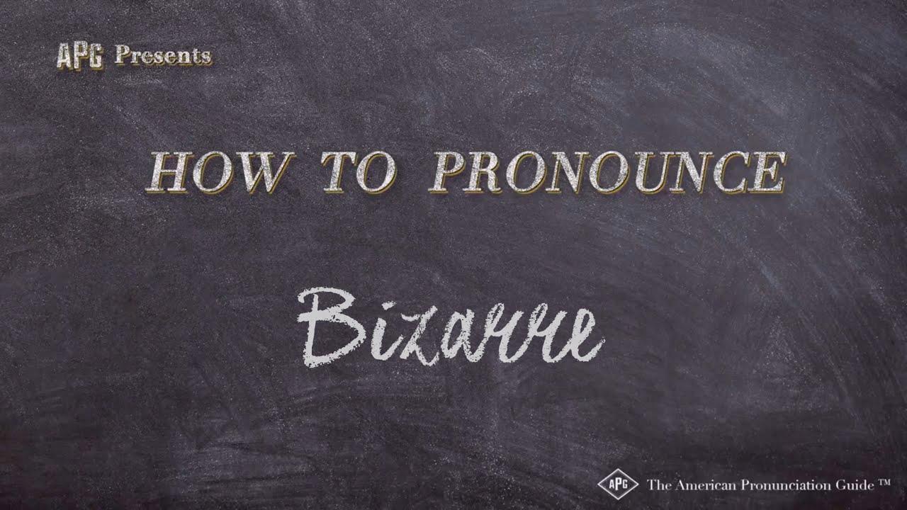 How to Pronounce Bizarre  Bizarre Pronunciation