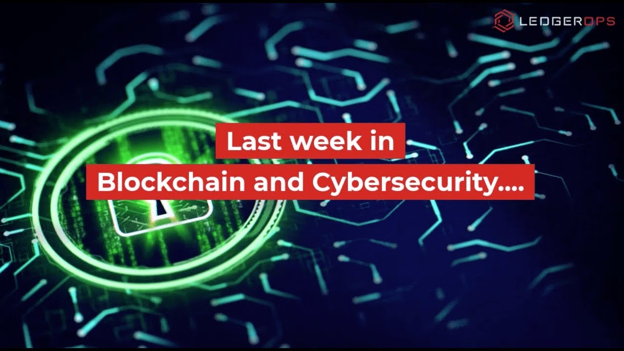 Last Week In Blockchain and CyberSecurity News - September 3