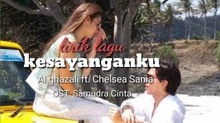 Download KESAYANGANKU ( Lirik ) - Al Ghazali ft Chelsea Sania -  OST Samudra Cinta ( disertai Lirik)