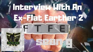 Interview With An Ex Flat Earther 2: sean g
