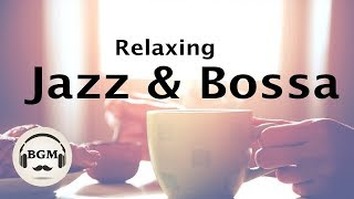 Relaxing Jazz & Bossa Nova Music ─ Chill Out Cafe Music For Study, Work