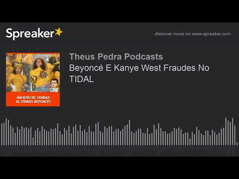 Beyoncé E Kanye West Fraudes No TIDAL (made with Spreaker)