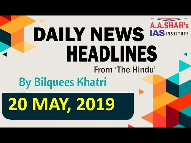 IAS Daily Current Affairs | The Hindu Analysis by Mrs Bilquees Khatri (20 May 2019)