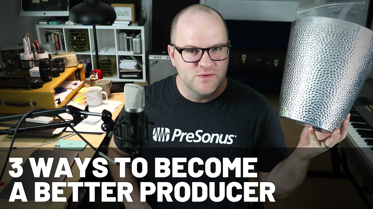 3 Ways to Become a Better Producer