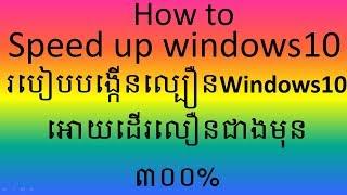 How to Speed up windows10 ,របៀបបង្កើនល្បឿនWindows10 អោយដើរលឿនជាងមុន៣០០%