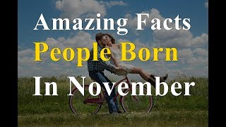 Amazing Facts of People Born In November