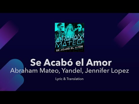 Se Acabó el Amor Lyrics English and Spanish - Abraham Mateo, Yandel, Jennifer Lopez