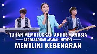 Lagu Rohani Kristen 2020 - Tuhan Memutuskan Akhir Manusia Berdasarkan Apakah Mereka Memiliki Kebenaran